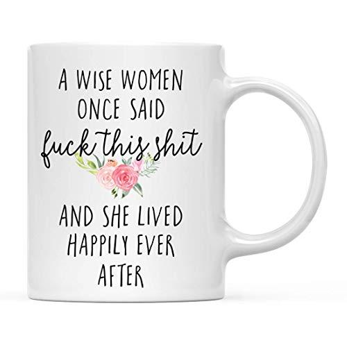 Regalo Divertido de la Taza de café, una Mujer Sabia Dijo una Vez Que se joda Esta Mierda y vivió Feliz para Siempre, Novedad cumpleaños Navidad Taza de Chocolate Caliente 11 oz