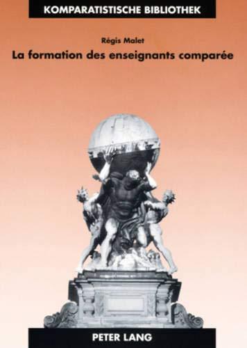 La Formation Des Enseignants Comparée: Identité, Apprentissage Et Exercice Professionnels En France Et En Grande-Bretagne: 17 (Komparatistische Bibliothek / Comparative Studies Series / B)