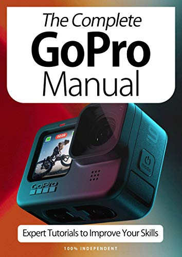 The Complete GoPro Manual: Expert Tutorials To Improve Your Skills (English Edition)