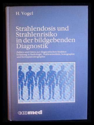 Strahlendosis und Strahlenrisiko in der bildgebenden Diagnostik: Zahlen und Daten zur diagnostischen Strahlenbelastung in Radiologie, Nuklearmedizin, Sonographie und Kernspintomographie