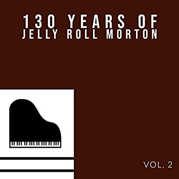 130 Years Of Jelly Roll Morton (Vol. 2)
