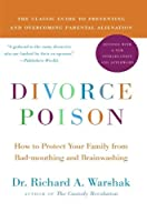 Divorce Poison New and Updated Edition: How to Protect Your Family from Bad-mouthing and Brainwashing by Dr. Richard A Warshak(2010-01-19)