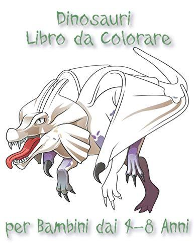 Dinosauri Libro da Colorare per Bambini dai 4-8 Anni: Libro sui Dinosauri da Colorare per Ragazzi e Ragazze con Disegni Realistici