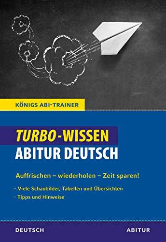 Königs Abi-Trainer: Turbo-Wissen: Abitur Deutsch: Auffrischen - wiederholen - Zeit sparen
