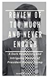 REVIEW OF TOO MUCH AND NEVER ENOUGH: A Dark Revelatory and Intriguing Memoir of President Donald Trump