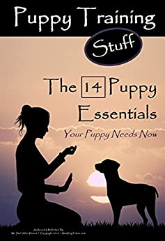 Puppy Training Stuff: The 14 Puppy Essentials Your Puppy Needs Now by [Paul Allen Pearce]