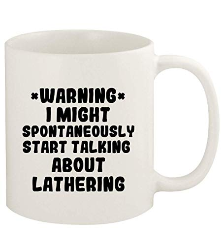 WARNING May Spontaneously Start Talking About LATHERING - 11oz Ceramic White Coffee Mug Cup, White