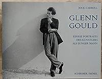 Glenn Gould. Einige Portraits des Kuenstlers als junger Mann