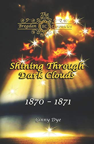 Compare Textbook Prices for Shining Through Dark Clouds: # 15 in The Bregdan Chronicles Historical Fiction Romance Series  ISBN 9781093497069 by Dye, Ginny