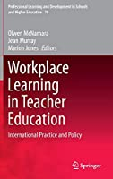 Workplace Learning in Teacher Education: International Practice and Policy (Professional Learning and Development in Schools and Higher Education (10))