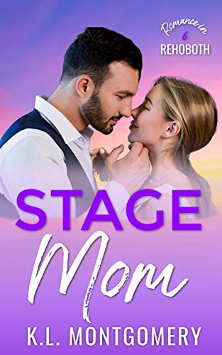 Stage Mom: A Single Mom Romantic Comedy (Romance in Rehoboth Book 6) by [K.L. Montgomery]