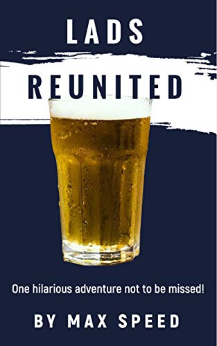 Lads Reunited: A funny, hilarious laugh out loud page turner (The Lads Book 1) (English Edition)