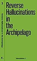 Reverse Hallucinations in the Archipelago (Intercalations)