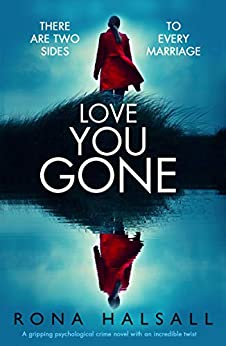Love You Gone: A gripping psychological crime novel with an incredible twist by [Rona Halsall]