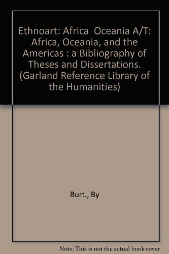 Ethnoart: Africa  Oceania A/T: Africa, Oceania, and the Americas : a Bibliography of Theses and Dissertations. (Garland Reference Library of the Humanities)