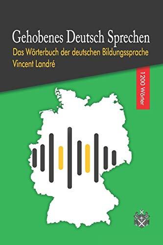Gehobenes Deutsch Sprechen: Das Wörterbuch der deutschen Bildungssprache