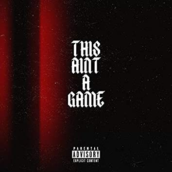 This Ain't A Game