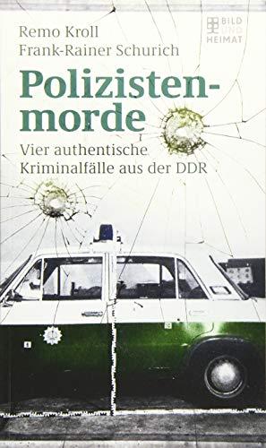 Polizistenmorde: Vier authentische Kriminalfälle aus der DDR