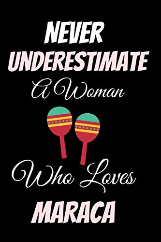 Never Underestimate A Woman Who Loves Maraca: Notebook to Write In for Notes | Perfect for school,Home and College | Funny Cute Gifts for Maraca Lover (6 x 9 Inches ,110 Pages)