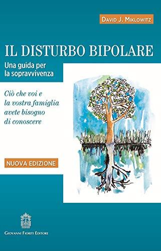 Il disturbo bipolare. Una guida per la sopravvivenza. Ciò che voi e la vostra famiglia avete...