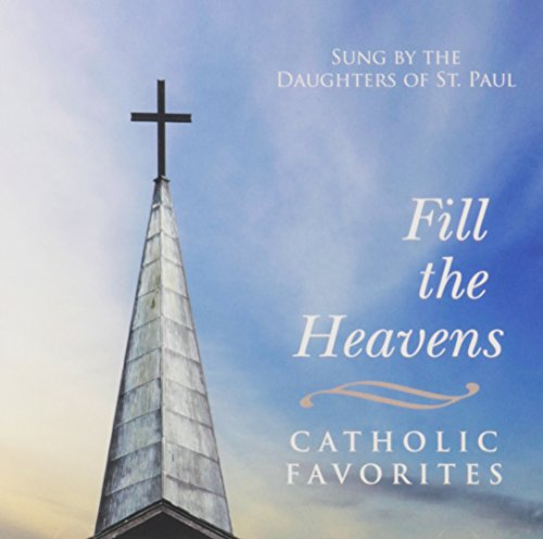 Fill the Heavens: Catholic Favorites