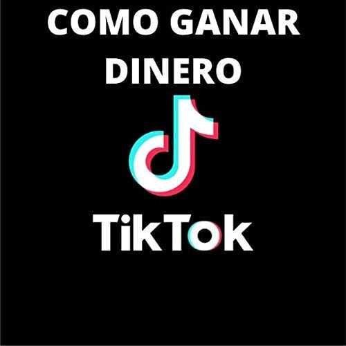 TIK TOK COMO GANAR DINERO: Guía completa para TIKTOKERS