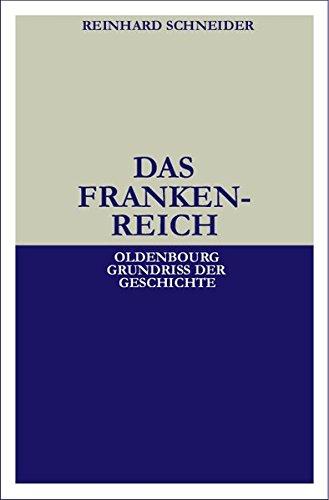 Das Frankenreich (Oldenbourg Grundriss der Geschichte, Band 5)