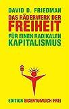 Das Räderwerk der Freiheit: Für einen radikalen Kapitalismus