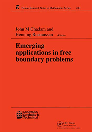 Emerging Applications in Free Boundary Problems: Proceedings of the International Colloquium \'Free Boundary Problems: Theory and Applications\' (Chapman ... Series Book 280) (English Edition)