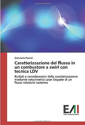 Caratterizzazione del flusso in un combustore a swirl con tecnica LDV: Riultati e considerazioni della caratterizzazione mediante velocimetria Laser Doppler di un flusso rotatorio isotermo