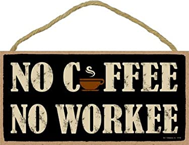 """SJT ENTERPRISES, INC. No Coffee No Workee (Cup Graphic) 5"""" x 10"""" Wood Sign Plaque (SJT94128)"""