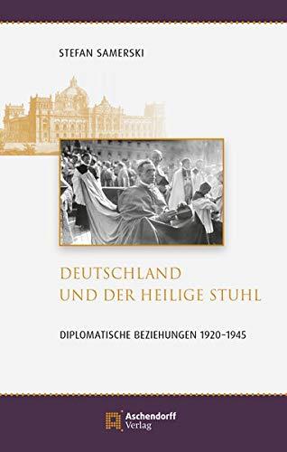 Deutschland und der Heilige Stuhl: Diplomatische Beziehungen 1920-1945 (Auswahl Einzeltitel Regionalia)