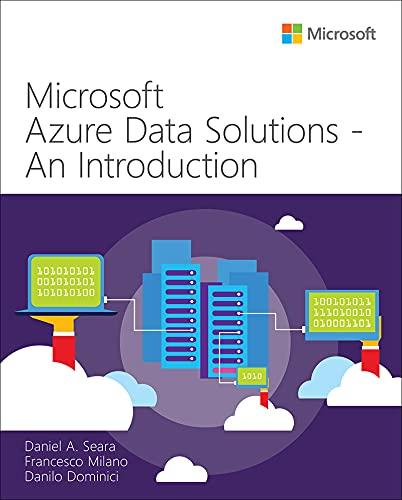 Microsoft Azure Data Solutions - An Introduction (IT Best Practices - Microsoft Press) (English Edition) de [Daniel A. Seara, Francesco Milano, Danilo Dominici]