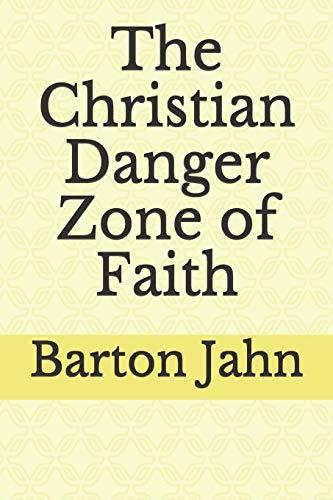 Book: The Christian Danger Zone of Faith by Barton Jahn