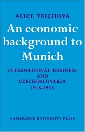 Economc Background Munich: International Business and Czechoslovakia 1918?1938 (Cambridge Russian, Soviet and Post-Soviet Studies, Band 17)
