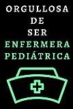 Orgullosa De Ser Enfermera Pediátrica: Cuaderno De Notas Ideal Para Enfermeras Pediátricas