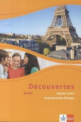 Découvertes. Junior für Klassen 5 und 6: 99 grammatische Übungen für Klassen 5 und 6 1./2. Lernjahr (Découvertes. Junior (ab Klasse 5))