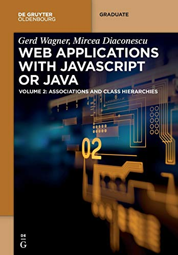 Web Applications with Javascript or Java: Volume 2: Associations and Class Hierarchies Front Cover