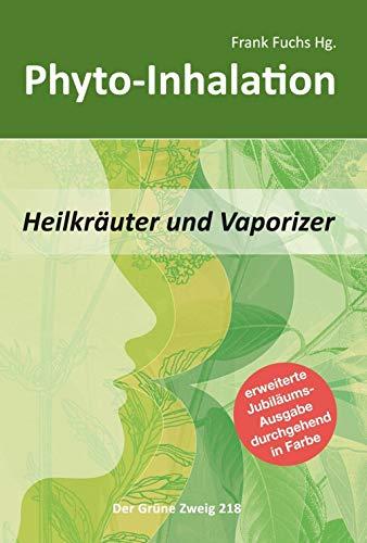 Phyto-Inhalation: Heilkräuter und Vaporizer: Heilkräuter und Vaporizer. Eine Einführung in sanfte Inhalation (Der Grüne Zweig)