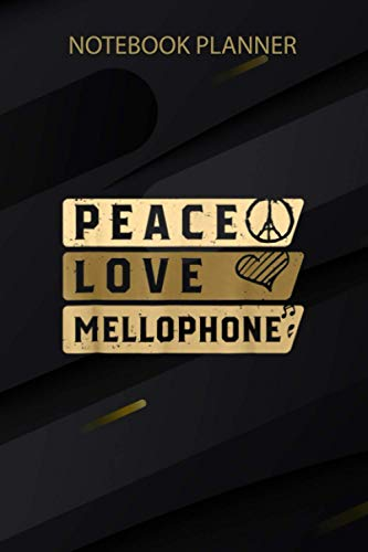 Notebook Planner Funny Marching Band s Peace Love Mellophone Brass: Goals, Daily Journal, Teacher, Lesson, Finance, Over 100 Pages, Home Budget, 6x9 inch