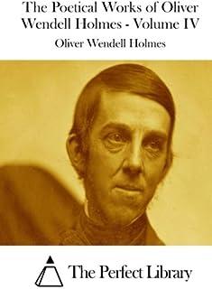 The Poetical Works of Oliver Wendell Holmes - Volume IV