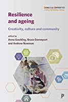 Resilience and Ageing: Creativity, Culture and Community (Connected Communities: Creating a New Knowledge Landscape)