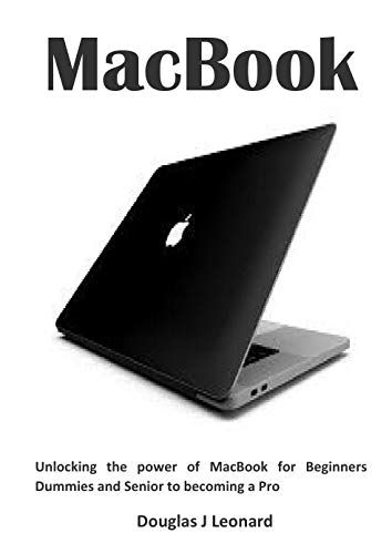 MacBook: Unlocking the power of MacBook for Beginners Dummies and Senior to becoming a Pro (English Edition)