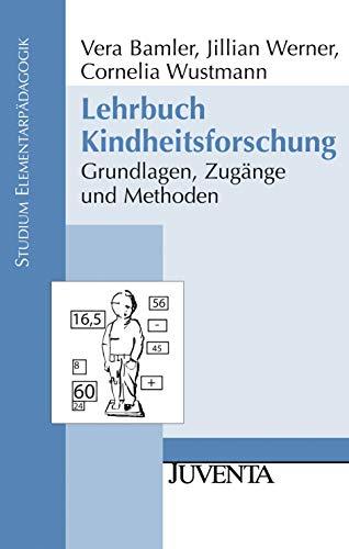Lehrbuch Kindheitsforschung: Grundlagen, Zugänge und Methoden (Studium Elementarpädagogik)