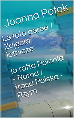 Le foto aeree / Zdjęcia lotnicze: la rotta Polonia - Roma / trasa Polska - Rzym...
