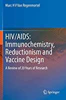 HIV/AIDS: Immunochemistry, Reductionism and Vaccine Design: A Review of 20 Years of Research