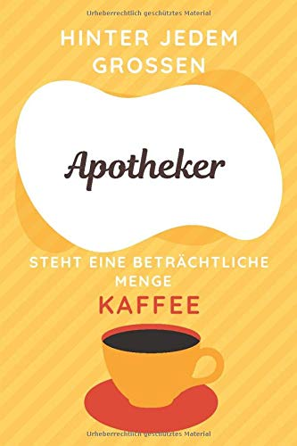 Hinter Jedem Großen Apotheker Steht Eine Beträchtliche Menge Kaffee: Leeres Lustiges Apotheker Notizbuch - Weiß und Orange | Apotheker Geschenk | Originelle Geschenk