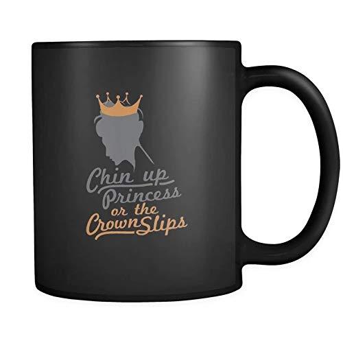 Chin Up Princess Or The Crown Slips Inspirational Motivational Quotes Black 11oz Coffee Mug