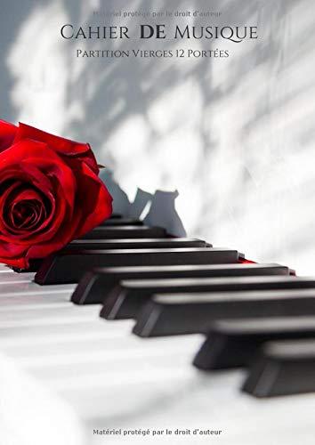 Cahier de Musique partitions vierges 12 portées: Avec titre,notation et sommaire : Grand Format : Idéal pour un musicien ou débutant : Couverture souple piano blanc ave fleur rouge.