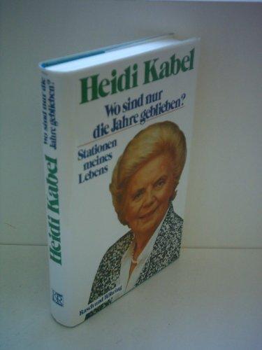 Heidi Kabel : Wo sind nur die Jahre geblieben? - Stationen meines Lebens